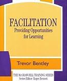 Facilitation : Providing Opportunities for Learning, Bentley, Trevor J., 0077076842