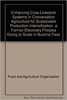 Enhancing Crop-Livestock Systems in Conservation Agriculture for Sustainable Production Intensification: A Farmer Discovery Process Going to Scale in Burkina Faso
