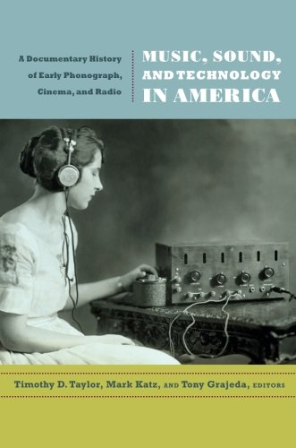 Music, Sound, and Technology in America: A Documentary History of Early Phonograph, Cinema, and Radio by Duke University Press Books