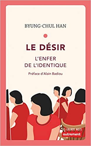 Le désir : Lenfer de lidentique (Les Grands Mots): Amazon.es: Byung-Chul Han, Alain Badiou, Olivier Mannoni: Libros en idiomas extranjeros