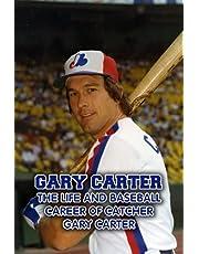 Gary Carter: The Life and Baseball Career of Catcher Gary Carter: Baseball Hall of Fame Gary Carter Introduction
