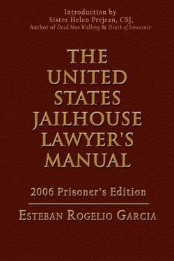 Esteban Rogelio Garcia: The United States Jailhouse Lawyer's Manual (Paperback); 2006 Edition