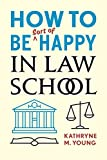 How to Be Sort of Happy in Law School