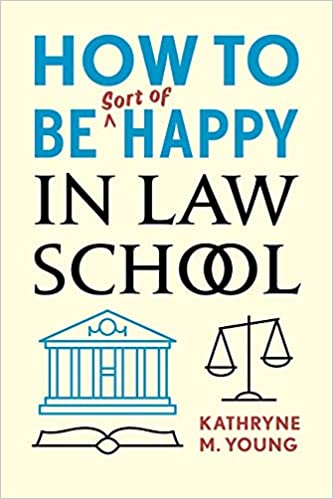 How To Be Sort Of Happy In Law School Kathryne M Young