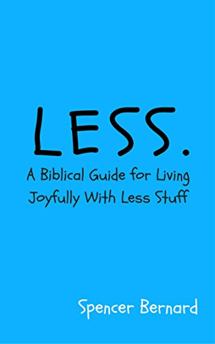 Less: A Biblical Guide for Living Joyfully with Less Stuff
