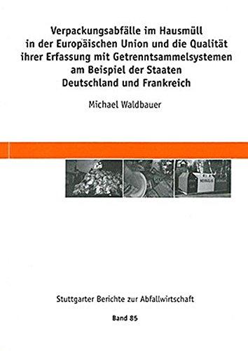Verpackungsabfälle im Hausmüll in der Europäischen Union und die Qualität ihrer Erfahrung mit Getrenntsammelsystemen: Am Beispiel der Staaten ... (Stuttgarter Berichte - Abfallwirtschaft)