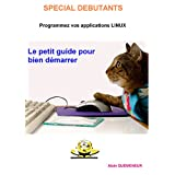 Programmez vos applications Linux: Le petit guide pour bien démarrer (French Edition)