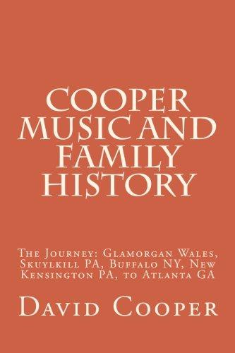 Cooper Music and Family History: The Journey Glamorgan Wales, Skuylkill PA, Buffalo NY,New Kensington PA, and Atlanta GA