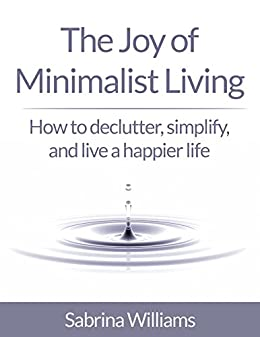 The joy of minimalist living how to declutter simplify for Minimalist living amazon