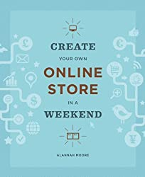 Create Your Own Online Store in a Weekend by Alannah Moore (2014-07-15)
