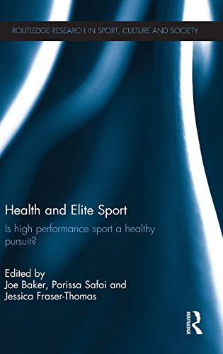 Health and Elite Sport: Is High Performance Sport a Healthy Pursuit? (Routledge Research in Sport, Culture and Society)