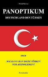 Panoptikum.Deutschland den Türken: Oder: Wie kann man diese Türken nur assimilieren?