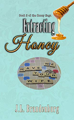 Extracting Honey (The Honey Saga Book 3)