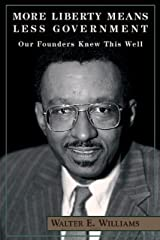 More Liberty Means Less Government: Our Founders Knew This Well (Hoover Institution Press Publication) [Paperback] [1999] 1st Ed. Walter E. Williams Paperback