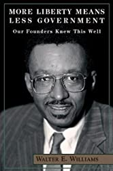 More Liberty Means Less Government: Our Founders Knew This Well (Hoover Institution Press Publication) [Paperback] [1999] 1st Ed. Walter E. Williams