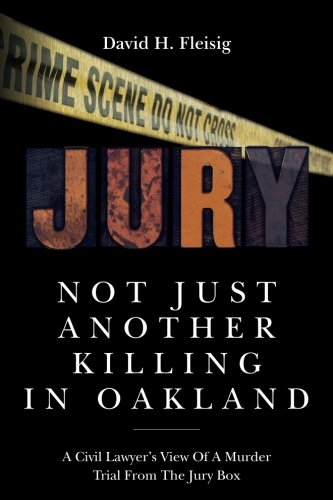 Not Just Another Killing in Oakland: A Civil Lawyer's View Of A Murder Trial From The Jury Box