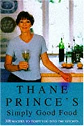 Thane Prince's Simply Good Food by Thane Prince (1999-03-11)