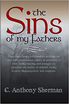 Book The Sins Of My Fathers: How Three Family Relationships Attempt To Deal With Generational Curses So Prevalent In Their Family History, And Struggle To ... Family Secrets, Disparagement And Suspicion.