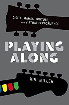 095d972967 Playing Along: Digital Games, YouTube, and Virtual Performance (Oxford  Music / Media) Kindle Edition