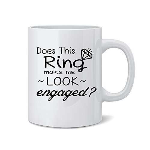 Does This Ring Make Me Look Engaged? - Funny Engagement Mug - White 11 Oz. Novelty Coffee Mug - Great Gift for Bride, Fiance, Friend, Sister by Mad Ink Fashions