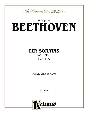 - Ten Violin Sonatas, Volume I (Nos. 1-5): For Violin and Piano (Kalmus Edition)