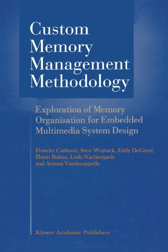 Custom Memory Management Methodology: Exploration of Memory Organisation for Embedded Multimedia System Design by Francky Catthoor