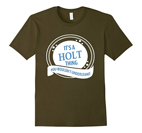 IT'S A HOLT THING YOU WOULDN'T UNDERSTAND TSHIRT - Male Medium - - Olive Holt