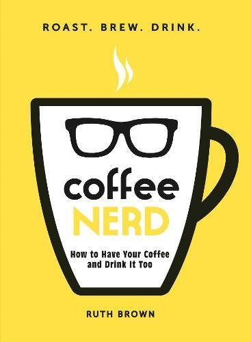 Coffee Nerd: How to Have Your Coffee and Drink It Too ebook