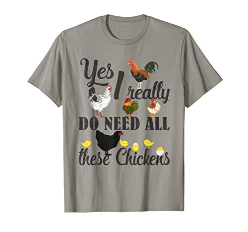 Yes I Really Do Need All These Chickens Shirt Funny Farmers