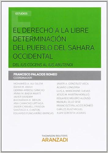 El derecho a la libre determinación del pueblo del Sahara Occidental: Del ius cogens al ius abutendi Monografía: Amazon.es: Francisco Palacios Romeo: Libros