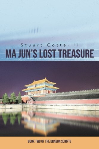 Ma Jun's Lost Treasure: Book Two of the Dragon Scripts (Volume 2)
