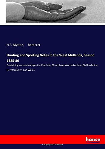 Hunting and Sporting Notes in the West Midlands, Season 1885-86: Containing accounts of sport in Cheshire, Shropshire, Worcestershire, Staffordshire, Herefordshire, and Wales ebook