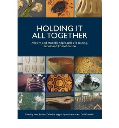Holding It All Together: Ancient and Modern Approaches to Joining, Repair and Consolidation (Paperback) - Common