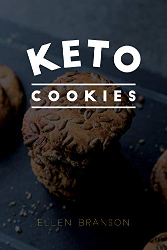 Keto Cookies: Top 25 Delicious Low-Carb Cookies Recipes for Weight Loss and Healthy Eating (Keto Recipes Book 2) by Ellen Branson