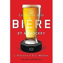 Retour à la bière et au Hockey (Le): Histoire d'Eric Molson (L')