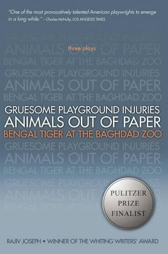 Gruesome Playground Injuries; Animals Out of Paper; Bengal Tiger at the Baghdad Zoo: Three Plays by Joseph, Rajiv (2010) Paperback ()