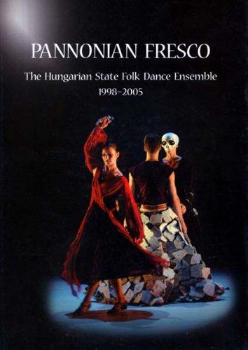 Pannonian Fresco: The Hungarian State Folk Dance Ensemble 1998-2005