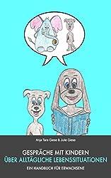 Gespräche mit Kindern über alltägliche Lebenssituationen. Ein Handbuch für Erwachsene.