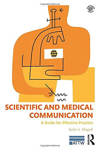 Scientific and Medical Communication: A Guide for Effective Practice (ATTW Series in Technical and Professional Communication)