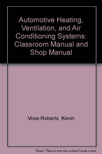 Automotive Heating, Ventilation, and Air Conditioning Systems: Classroom Manual and Shop Manual