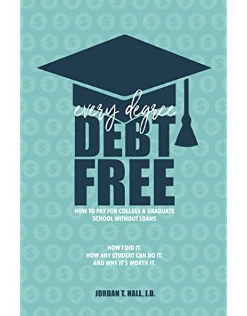 Every Degree Debt Free How To Pay For College Graduate School Without Loans How I Did It How Any Student Can Do It And Why It S Worth It Hall J D Jordan