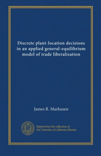 Applied General Equilibrium Models - Discrete plant-location decisions in an applied general-equilibrium model of trade liberalization