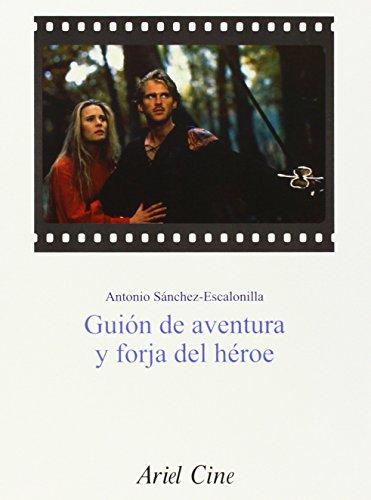 Descargar Libro Guión De Aventura Y Forja Del Héroe Antonio Sánchez-escalonilla