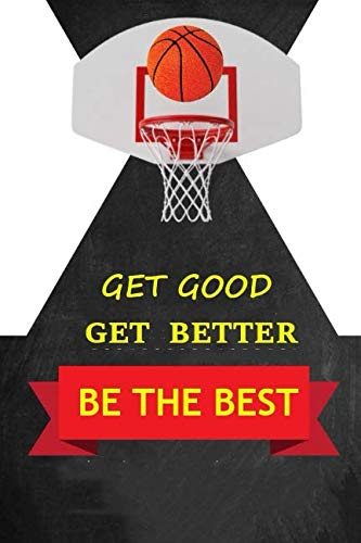 Get Good, Get Better, Be The Best.: Notepad For Coach or Players with Scouting Report and Full Basketball Court. Register the strategies and results of matches