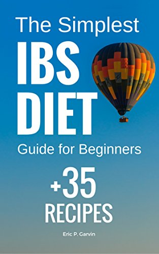 The Simplest IBS Diet Guide for Beginners + 37 Recipes: Low FODMAP Diet: What to Do and What to Avoid