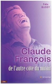 Claude François : de l'autre côté du miroir, Bussy, Félix