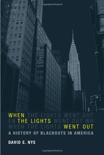 When the Lights Went Out: A History of Blackouts in America (The MIT Press)