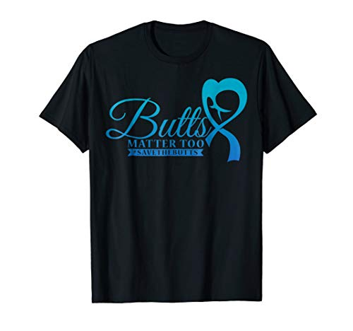 Save The Butts T Shirt for Colon/Rectal/Anal Cancer