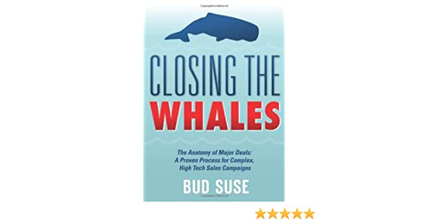 Closing The Whales The Anatomy Of Major Deals A Proven Process