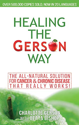 Diet Therapy - Healing the Gerson Way: The All-Natural Solution for Cancer & Chronic Disease